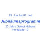 Jubiläumsprogramm 25 Jahre Gemeindehaus